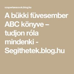 A bükki füvesember ABC könyve – tudjon róla mindenki - Segithetek.blog.hu Bible