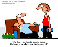 "Hopefully you are ""keeping in shape"" a different way! ;-)"