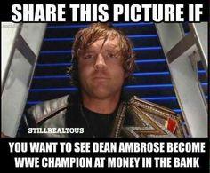 Everybody should want Dean Ambrose as the Man aka WWE World Heavyweight Champion