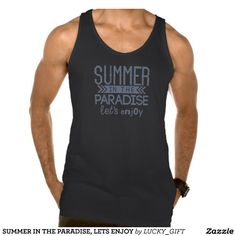 SUMMER IN THE PARADISE, LETS ENJOY TANK TOPS. get it on : http://www.zazzle.com/summer_in_the_paradise_lets_enjoy_tank_tops-235497517259141740?rf=238054403704815742