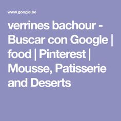verrines bachour - Buscar con Google   food   Pinterest   Mousse, Patisserie and Deserts