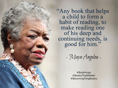 """""""Any book that helps a child to form a habit of reading to make reading one of his deep and continuing needs is good for him. - Maya Angelou #booksthatmatter #bookhugs #bloomingtwig #yourstory"""