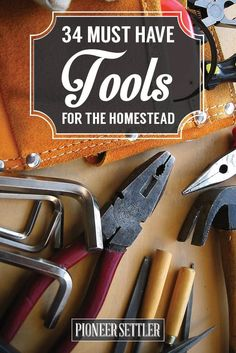 34 Must-Have Tools for Homesteading | Self-sufficiency by Pioneer Settler | I would make my list wireless
