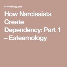 How Narcissists Create Dependency: Part 1 – Esteemology