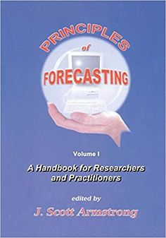 PRINCIPLES OF FORECASTING: A HANDBOOK FOR RESEARCHERS AND PRACTIONERS de J. Scott Armstrong. This book summarizes knowledge from experts and from empirical studies. It provides guidelines that can be applied in fields such as economics, sociology, and psychology. It applies to problems such as those in finance (How much is this company worth?), marketing (Will a new product be successful?), personnel (How can we identify the best job candidates?), and production... Cote : 9-53 PRI