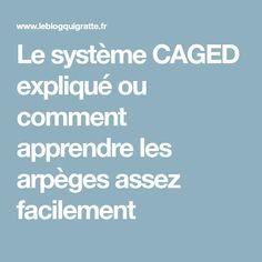 Le système CAGED expliqué ou comment apprendre les arpèges assez facilement