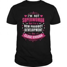 NEW PRODUCT DEVELOPMENT I'M NOT SUPERWOMAN BUT I'M A SO CLOSE ENOUGH T Shirts, Hoodies, Sweatshirts. GET ONE ==> https://www.sunfrog.com/LifeStyle/NEW-PRODUCT-DEVELOPMENT--SUPER-WM-Black-Guys.html?41382
