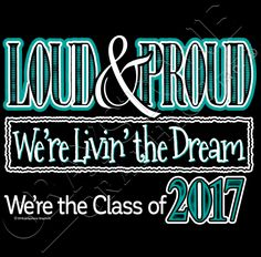 Best new Sayings and Slogans with Attitude for the Class of Loud & Proud, We're Livin' the Dream, We're the Class of Design Only from Graystone Graphics! 8th Grade Graduation, Graduation Shirts, Graduation Quotes, Graduation 2016, Graduation Cake, Graduation Ideas, Senior Sweatshirts, Senior Class Shirts, School Shirts