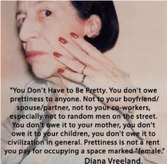 I never thought of it that way. Diana Vreeland. Baddest.
