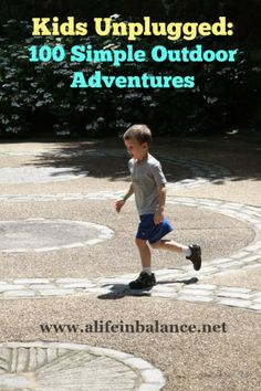 Kids Unplugged: 100 Simple Outdoor Adventures