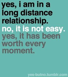 Long Distance Relationships:  heard this frequently when Gerry I started dating, then even more so after we married with each and every deployment when I meet someone new or would catch up with old friends.