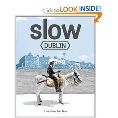 Slow Dublin (Slow Guides) by Anto Howard. $15.56. Series - Slow Guides. Publisher: Hardie Grant Books (May 1, 2011). Publication: May 1, 2011