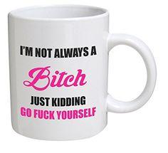 Funny I'm Not Always A Bitch 11OZ Coffee Mug Novelty, Office, Job Aviento Blanco http://www.amazon.com/dp/B00WQ79GEG/ref=cm_sw_r_pi_dp_XHISvb1QG8G54