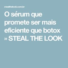 O sérum que promete ser mais eficiente que botox » STEAL THE LOOK