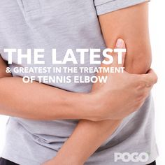 The Latest and Greatest in the Treatment and Management of Tennis Elbow