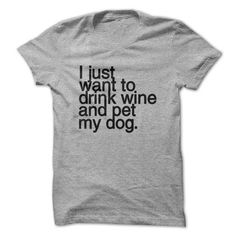 I just want to drink wine and pet my DOG t shirt T Shirts, Hoodies. Get it here ==► https://www.sunfrog.com/Pets/I-just-want-to-drink-wine-and-pet-my-DOG-t-shirt-60996509-Guys.html?41382