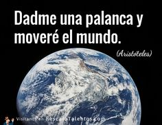 Dadme una palanca y moveré el mundo (Aristóteles).  ✔ RescataTalentos.com