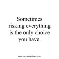 Sometimes risking everything is the only choice you have.