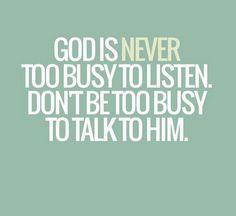 #Gott ist nie zu beschäftigt,  um dir zuzuhören - Bist du zu beschäftigt um (auf) Gott zu hören / mit Gott zu sprechen ?