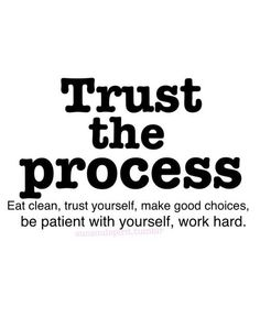 Trust the Process: Eat Clean, Trust Yourself, Make Good Choices, Be Patient with Yourself, Work Hard - an inspirational thought! Fitness Motivation Quotes, Health Motivation, Daily Motivation, Weight Loss Motivation, Motivation Inspiration, Fitness Inspiration, Crossfit Motivation, Crossfit Inspiration, Motivation Pictures