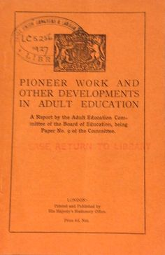 'Pioneer Work and other Developments in Adult Education' published by His Majesty's Stationery Office, 1927.