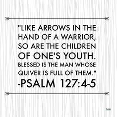 Psalm 127:4-5 Arrows in the Hand of a Warrior