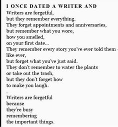 Writers are forgetful because they're busy remembering the important things.