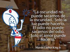 Festejamos a Martin Luther King, premio Nobel de la Paz e importante valedor de la resistencia no violenta ante la discriminación racial con esta hermosa frase.