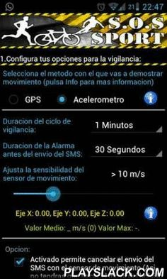 SOS Sports  Android App - playslack.com , Have you ever set out alone to do your favorite sport and thought... What if I have a accident?How will anyone find me? How can alert someone for my rescue?S.O.S. Sport monitors your movement via GPS or Accelerometer if for a time (which you define) it does not detect that you are moving, SOS Sport will initiate an alarm that you can cancel (if it were a false detection). If not, SOS Sport sends SOS for you as an SMS to designated contact with your…