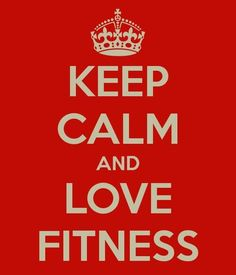 Keep calm and love fitness