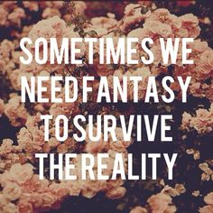 Sometimes We Need Fantasy To Survive The Reality life quotes life life quotes and sayings life inspiring quotes life image quotes The Words, More Than Words, Words Quotes, Me Quotes, Sayings, Writing Quotes, Sarcastic Quotes, Writing Ideas, Wisdom Quotes