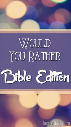Would You Rather: Bible Edition at jamiecody.com │ @jamiecody