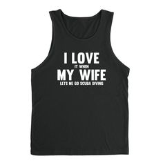 I love it when my wife lets me go scuba diving Tank Top