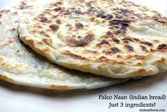 3 Ingredient Paleo Naan (Indian bread)  ½ cup almond flour ½ cup tapioca flour 1 cup Organic Coconut Milk, full fat optional salt Grassfed Organic Ghee (slather that bread!).