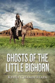 Haunted Battlefields: The Ghosts of the Battle of the Little Bighorn