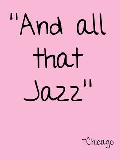 And all that Jazz. #Chicago #Theatre #Quote