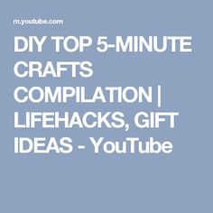DIY TOP 5-MINUTE CRAFTS COMPILATION | LIFEHACKS, GIFT IDEAS - YouTube