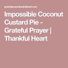Impossible Coconut Custard Pie - Grateful Prayer | Thankful Heart