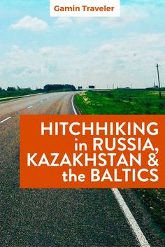 Are you planning to visit Russia and Kazhakhstan on a budget? Hitchhiking in Russia, Kazakhstan and the Baltic Countries via @gamintraveler