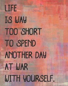 is wat too short to spend another day at war with yourself