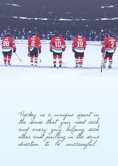 Hockey is a unique sport in the sense that you need each and every guy helping each other and pulling in the same direction to be successful.