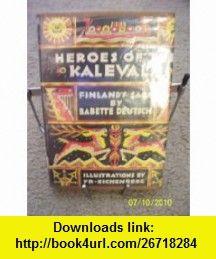 Heroes of the Kalevala, Finlands Saga Babette Deutsch, Fritz Eichenberg ,   ,  , ASIN: B000PPO4UC , tutorials , pdf , ebook , torrent , downloads , rapidshare , filesonic , hotfile , megaupload , fileserve