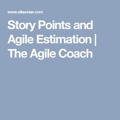 Story Points and Agile Estimation | The Agile Coach