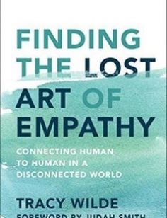 Finding the Lost Art of Empathy: Connecting Human to Human in a Disconnected World free download by Tracy Wilde Judah Smith ISBN: 9781501156298 with BooksBob. Fast and free eBooks download.  The post Finding the Lost Art of Empathy: Connecting Human to Human in a Disconnected World Free Download appeared first on Booksbob.com.