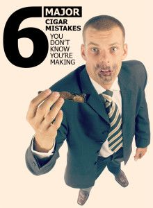 6 Major Cigar Mistakes