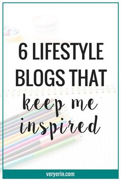 6 Lifestyle Blogs That Keep Me Inspired - Very Erin Blog