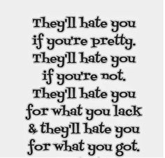 """basically. The key is to ignore the haters...or as Ellen says, """"my hatters are my motivators."""" The choice is yours..."""