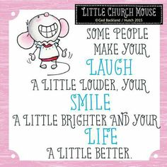 ♥ Some people make your Laugh a little Louder, your Smile a little Brighter and your Life a little Better.Little Church Mouse 11 June 2015 ♥ Sign Quotes, Bible Quotes, Bible Verses, Couple Quotes, Family Quotes, Meaningful Quotes, Inspirational Quotes, Motivational, Verses About Friendship