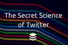 The Secret Science of Twitter - Why We Do What We Do.