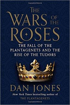 The Wars of the Roses: The Fall of the Plantagenets and the Rise of the Tudors: Dan Jones: 9780670026678: Amazon.com: Books